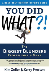Kim Zoller: You Did What?!: The Biggest Blunders Professionals Make (A Confident Communicator's Guide)