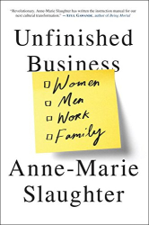 Anne-Marie Slaughter: Unfinished Business: Women Men Work Family