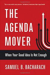 Samuel B. Bacharach: The Agenda Mover: When Your Good Idea Is Not Enough (The BLG Pragmatic Leadership Series)