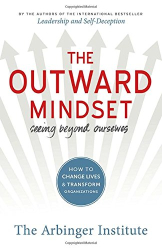 The Arbinger Institute: The Outward Mindset: Seeing Beyond Ourselves