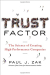 Paul J. Zak: Trust Factor: The Science of Creating High-Performance Companies