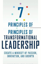 Hugh Blane: 7 Principles of Transformational Leadership: Create a Mindset of Passion, Innovation, and Growth