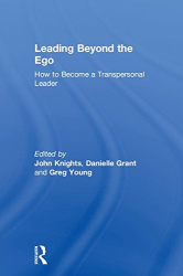 : Leading Beyond the Ego: How to Become a Transpersonal Leader