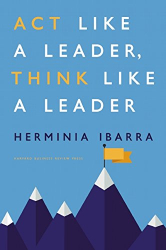 Herminia Ibarra: Act Like a Leader, Think Like a Leader