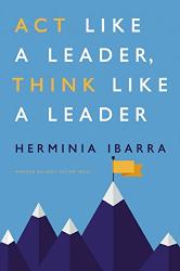 Herminia Ibarra: Act Like a Leader, Think Like a Leader