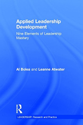 Al Bolea: Applied Leadership Development: Nine Elements of Leadership Mastery (LEADERSHIP: Research and Practice)