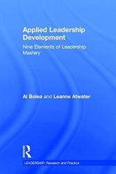 Al Bolea: Applied Leadership Development: Nine Elements of Leadership Mastery (LEADERSHIP: Research and Practice)