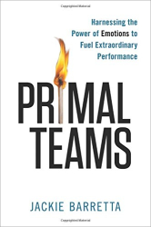 Jackie Barretta: Primal Teams: Harnessing the Power of Emotions to Fuel Extraordinary Performance