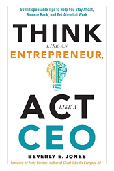 Beverly E. Jones: Think Like an Entrepreneur, Act Like a CEO: 50 Indispensable Tips to Help You Stay Afloat, Bounce Back, and Get Ahead at Work