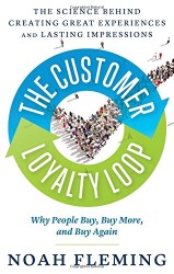 Noah Fleming: The Customer Loyalty Loop: The Science Behind Creating Great Experiences and Lasting Impressions