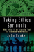 John Hooker: Taking Ethics Seriously: Why Ethics Is an Essential Tool for the Modern Workplace