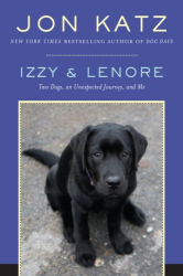 Jon Katz: Izzy & Lenore: Two Dogs, an Unexpected Journey, and Me