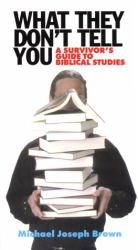 Michael Joseph Brown: What They Don't Tell You: A Survivor's Guide to Biblical Studies