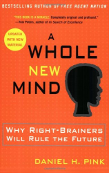 Daniel H. Pink: A Whole New Mind: Why Right-Brainers Will Rule the Future