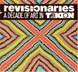 Editors of Tokion Magazine: The Revisionaries: A Decade of Art in Tokion