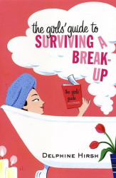 Delphine Hirsch: The Girls' Guide to Surviving a Break-Up