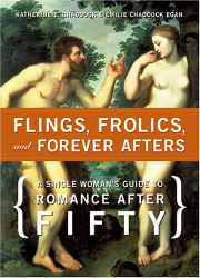 : Flings, Frolics And Forever Afters: A Single Woman's Guide to Romance After Fifty