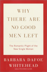 Barbara Dafoe Whitehead : Why There Are No Good Men Left