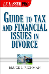 Bruce L. Richman: J.K. Lasser Pro Guide to Tax and Financial Issues in Divorce