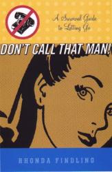 Rhonda Findling: DON'T CALL THAT MAN!