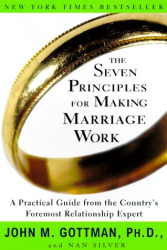 John M. Gottman: The Seven Principles for Making Marriage Work: A Practical Guide from the Country's Foremost Relationship Expert