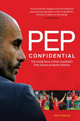 Martí Perarnau: Pep Confidential: Inside Pep Guardiola's First Season at Bayern Munich