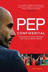 Martí Perarnau: Pep Confidential: Inside Pep Guardiola's First Season at Bayern Munich