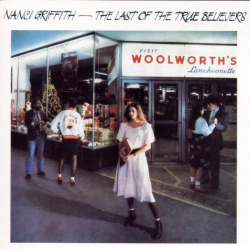 Nanci Griffith - The Last Of The True Believers