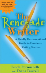 Linda Formichelli: The Renegade Writer: A Totally Unconventional Guide to Freelance Writing Success