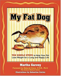 Martha Garvey: My Fat Dog: Ten Simple Steps to Help Your Pet Lose Weight for a Long and Happy Life