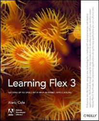 Alaric Cole: Learning Flex 3: Getting up to Speed with Rich Internet Apps