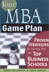 Omari Bouknight, Scott Shrum: Your MBA Game Plan: Proven Strategies for Getting into the Top Business Schools