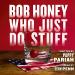 Pappy Pariah: Bob Honey Who Just Do Stuff