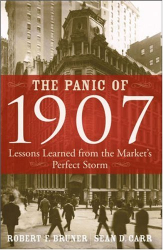 Robert F. Bruner: The Panic of 1907: Lessons Learned from the Market's Perfect Storm