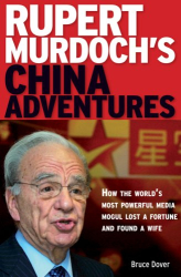 Bruce Dover: Rupert Murdoch's China Adventures: How the Worlds Most Powerful Media Mogul Lost a Fortune and Found a Wife