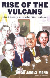 Jim Mann: Rise of the Vulcans: The History of Bush's War Cabinet