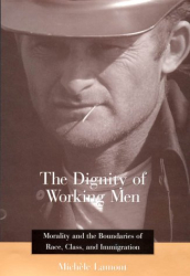 Michele Lamont: The Dignity of Working Men: Morality and the Boundaries of Race, Class, and Immigration