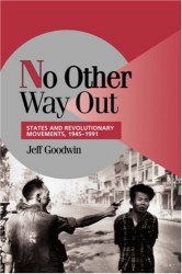 Jeff Goodwin: No Other Way Out : States and Revolutionary Movements, 1945-1991