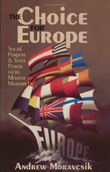 Andrew Moravcsik: The Choice for Europe: Social Purpose and State Power from Messina to Maastricht