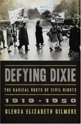 Glenda Elizabeth Gilmore: Defying Dixie: The Radical Roots of Civil Rights, 1919-1950