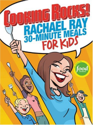 Rachael Ray: Rachael Ray's 30-Minute Meals for Kids : Cooking Rocks!