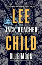 Lee Child: Blue Moon: A Jack Reacher Novel
