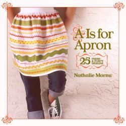 Nathalie Mornu: A Is for Apron: 25 Fresh & Flirty Designs