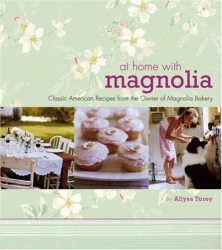Allysa Torey: At Home with Magnolia: Classic American Recipes from the Owner of Magnolia Bakery