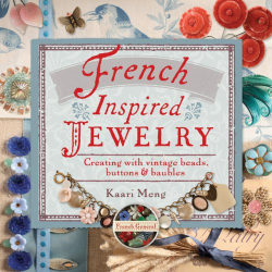 Kaari Meng: French-Inspired Jewelry: Creating with Vintage Beads, Buttons & Baubles
