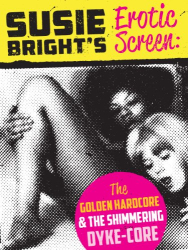 Susie Bright: Susie Bright's Erotic Screen: The Golden Hardcore & The Shimmering Dyke-Core (The Erotic Screen)
