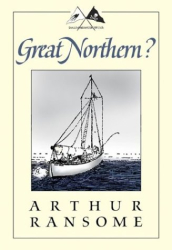 Arthur Ransome: Great Northern?: A Scottish Adventure of Swallows & Amazons