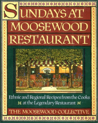 Moosewood Collective: Sundays at Moosewood Restaurant: Ethnic and Regional Recipes from the Cooks at the Legendary Restaurant (Cookery)