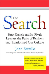 John Battelle: The Search: How Google and Its Rivals Rewrote the Rules of Business and Transformed Our Culture