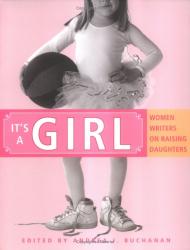 Andrea Buchanan: It's a Girl: Women Writers on Raising Daughters